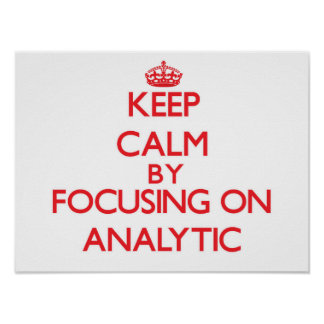 Keep Calm by focusing on Analytic Poster