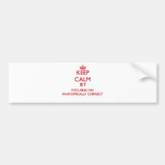 Keep Calm by focusing on Anatomically Correct Bumper Stickers