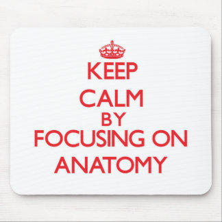 Keep Calm by focusing on Anatomy Mouse Pad