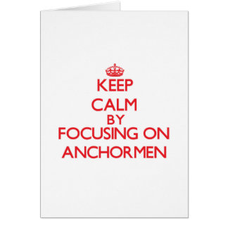 Keep Calm by focusing on Anchormen Cards