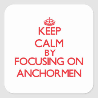Keep Calm by focusing on Anchormen Stickers