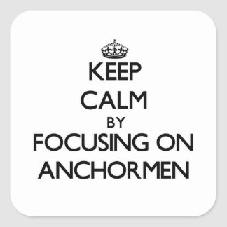 Keep Calm by focusing on Anchormen Square Sticker