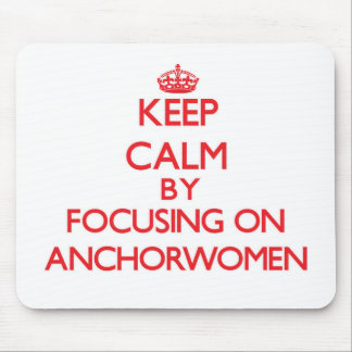 Keep Calm by focusing on Anchorwomen Mousepad