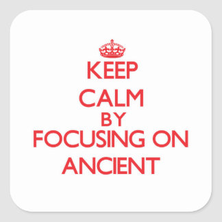 Keep Calm by focusing on Ancient Square Sticker