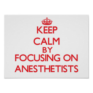 Keep Calm by focusing on Anesthetists Poster