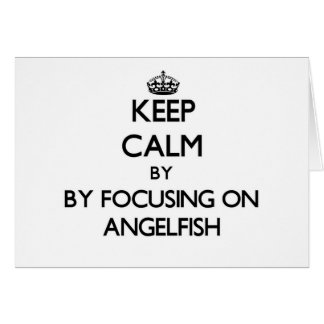 Keep calm by focusing on Angelfish Stationery Note Card
