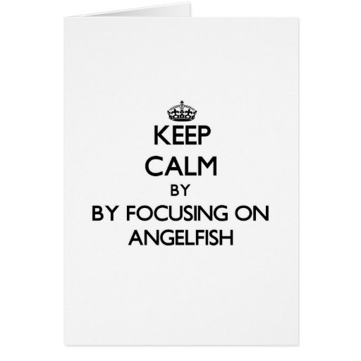 Keep calm by focusing on Angelfish Greeting Card