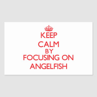 Keep calm by focusing on Angelfish Rectangle Stickers