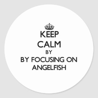 Keep calm by focusing on Angelfish Round Stickers