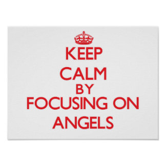 Keep Calm by focusing on Angels Print