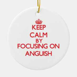 Keep Calm by focusing on Anguish Double-Sided Ceramic Round Christmas Ornament