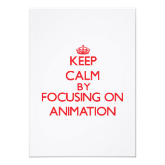 Keep Calm by focusing on Animation 5x7 Paper Invitation Card
