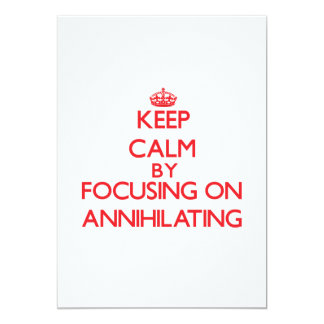 Keep Calm by focusing on Annihilating 5x7 Paper Invitation Card