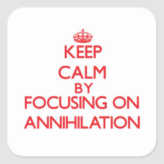 Keep Calm by focusing on Annihilation Square Sticker