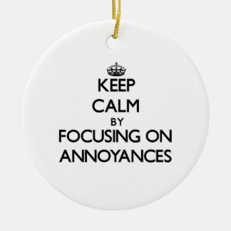 Keep Calm by focusing on Annoyances Double-Sided Ceramic Round Christmas Ornament