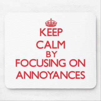 Keep Calm by focusing on Annoyances Mousepad