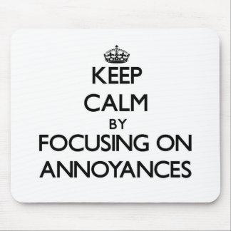 Keep Calm by focusing on Annoyances Mousepads