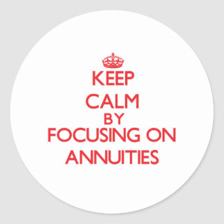 Keep Calm by focusing on Annuities Stickers