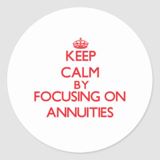 Keep Calm by focusing on Annuities Round Sticker