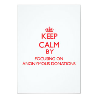 Keep Calm by focusing on Anonymous Donations 5x7 Paper Invitation Card