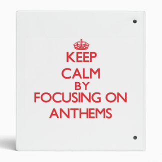 Keep Calm by focusing on Anthems Binders