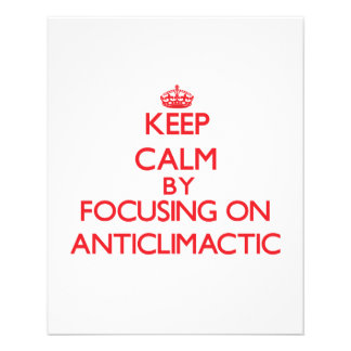 Keep Calm by focusing on Anticlimactic Flyer