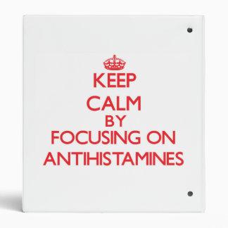 Keep Calm by focusing on Antihistamines Vinyl Binder