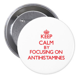 Keep Calm by focusing on Antihistamines Pinback Button