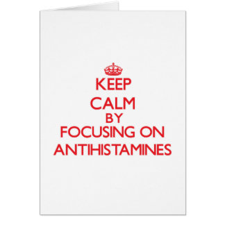 Keep Calm by focusing on Antihistamines Cards