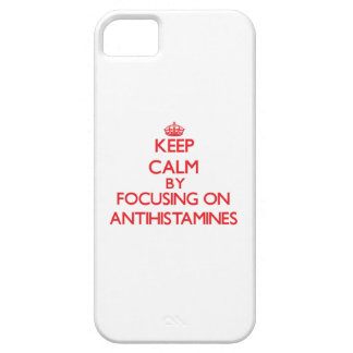 Keep Calm by focusing on Antihistamines iPhone 5 Case