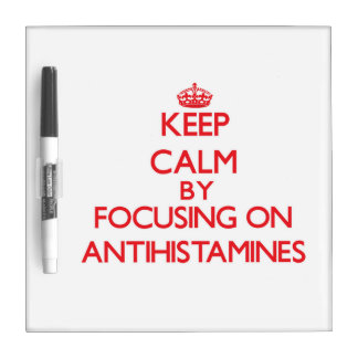 Keep Calm by focusing on Antihistamines Dry Erase Whiteboard