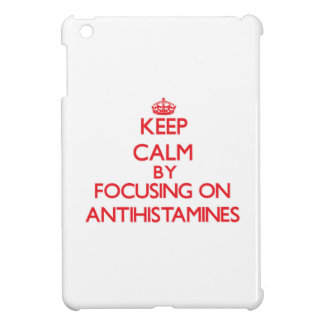 Keep Calm by focusing on Antihistamines iPad Mini Case