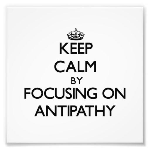 Keep Calm by focusing on Antipathy Photo Print