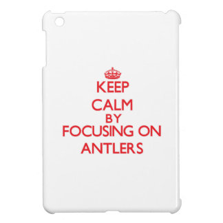 Keep Calm by focusing on Antlers iPad Mini Cover
