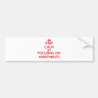 Keep Calm by focusing on Apartments Bumper Stickers