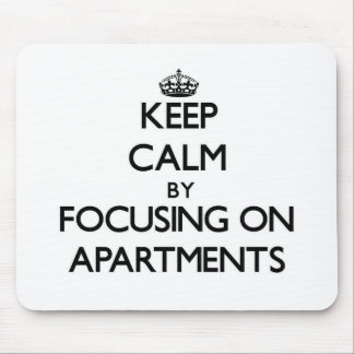 Keep Calm by focusing on Apartments Mousepad