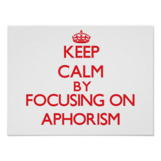 Keep Calm by focusing on Aphorism Posters