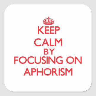 Keep Calm by focusing on Aphorism Stickers