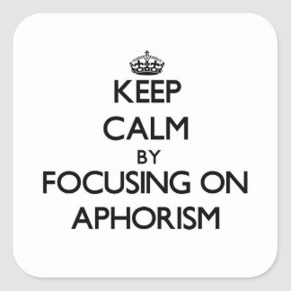 Keep Calm by focusing on Aphorism Square Stickers