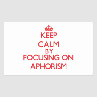 Keep Calm by focusing on Aphorism Rectangle Stickers