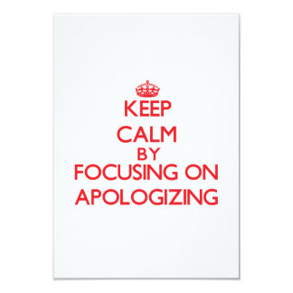 Keep Calm by focusing on Apologizing 3.5x5 Paper Invitation Card