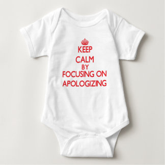 Keep Calm by focusing on Apologizing Shirt