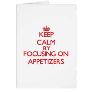 Keep Calm by focusing on Appetizers Card