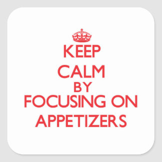 Keep Calm by focusing on Appetizers Square Stickers