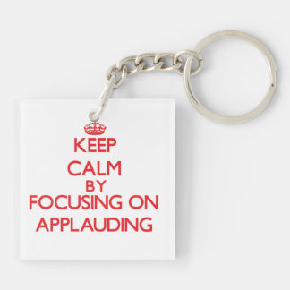 Keep Calm by focusing on Applauding Square Acrylic Keychain