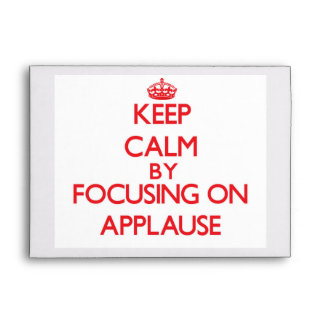 Keep Calm by focusing on Applause Envelopes