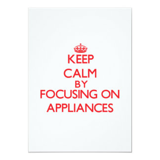 Keep Calm by focusing on Appliances 5x7 Paper Invitation Card