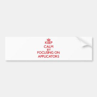 Keep Calm by focusing on Applicators Car Bumper Sticker