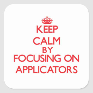 Keep Calm by focusing on Applicators Square Sticker