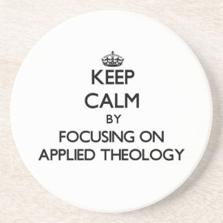 Keep calm by focusing on Applied Theology Coasters